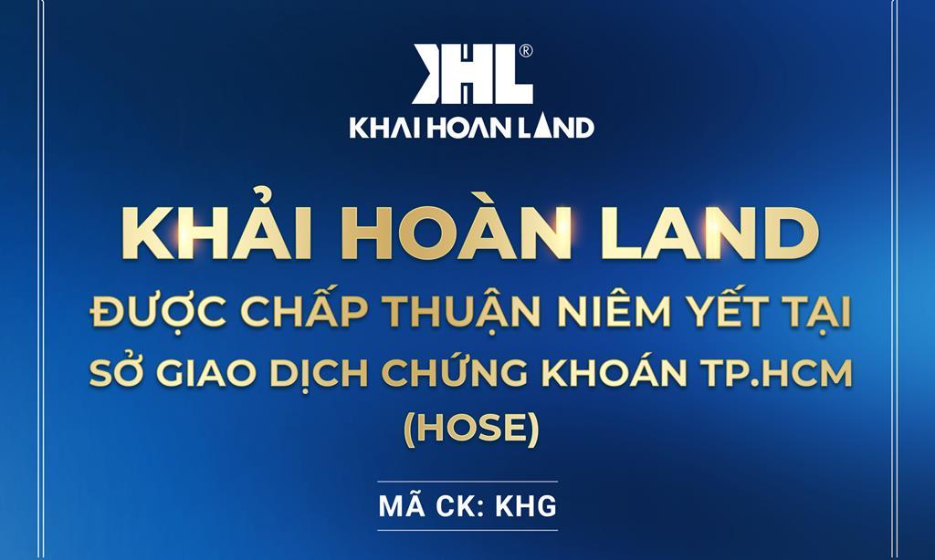 Khải Hoàn Land chính thức niêm yết tại Sở giao dịch chứng khoán Tp. Hồ Chí Minh (Hose)