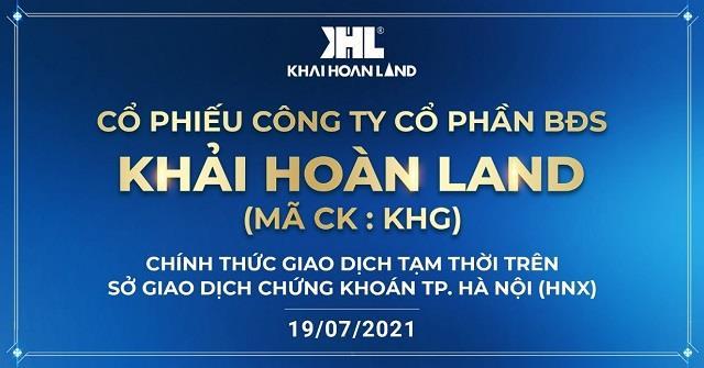 Khải Hoàn Land (KHG) chính thức giao dịch trên thị trường chứng khoán từ ngày 19/07