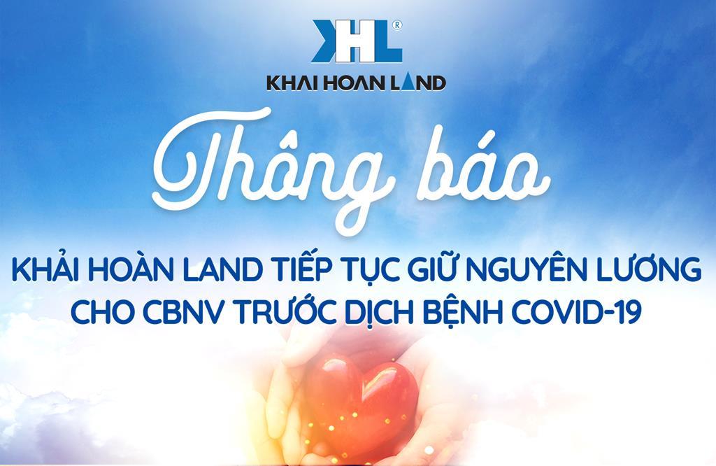 Khải Hoàn Land giữ nguyên lương cho CBNV trước dịch bệnh Covid-19